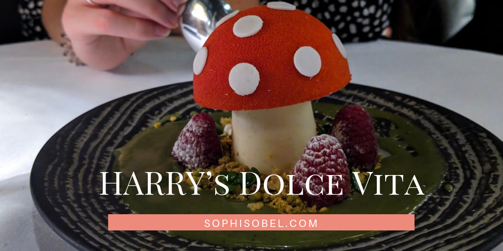 Harry's Dolce Vita restaurant review; the famous Harry's Toadstool dessert